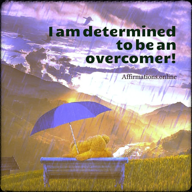 Positive affirmation from Affirmations.online - I am determined to be an overcomer!