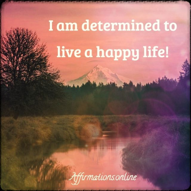 Positive affirmation from Affirmations.online - I am determined to live a happy life!