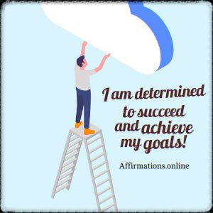 Positive affirmation from Affirmations.online - I am determined to succeed and achieve my goals!