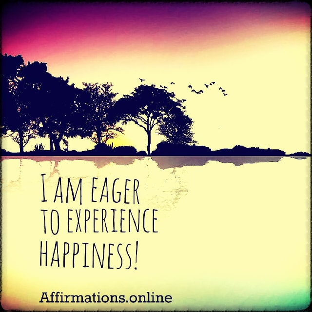 Positive affirmation from Affirmations.online - I am eager to experience happiness!