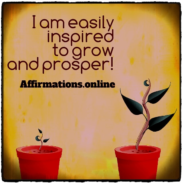 Positive affirmation from Affirmations.online - I am easily inspired to grow and prosper!