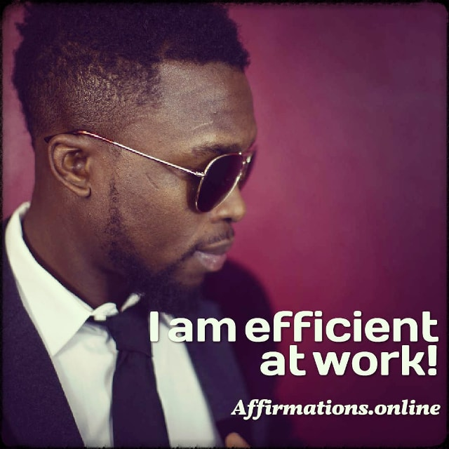 Positive affirmation from Affirmations.online - I am efficient at work!