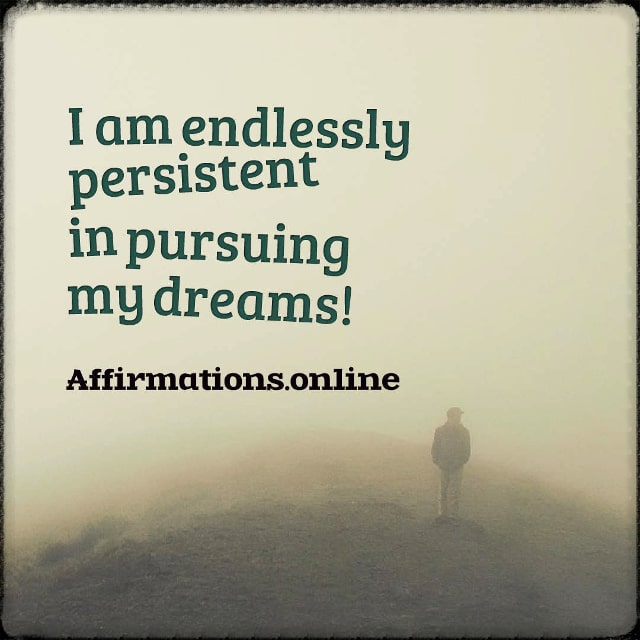Positive affirmation from Affirmations.online - I am endlessly persistent in pursuing my dreams!
