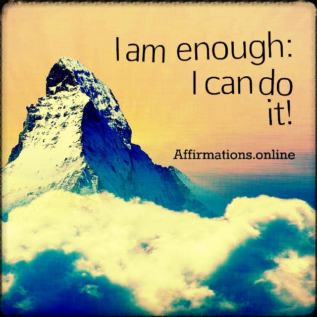 Positive affirmation from Affirmations.online - I am enough: I can do it!