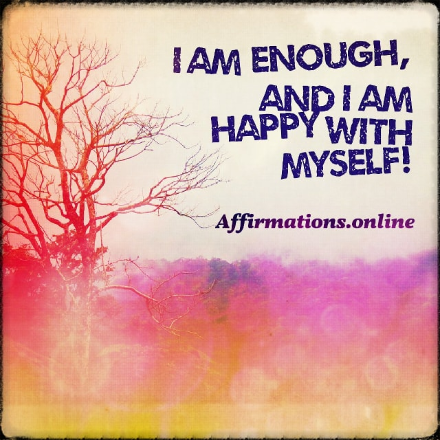 Positive affirmation from Affirmations.online - I am enough, and I am happy with myself!