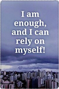 Positive affirmation from Affirmations.online - I am enough, and I can rely on myself!