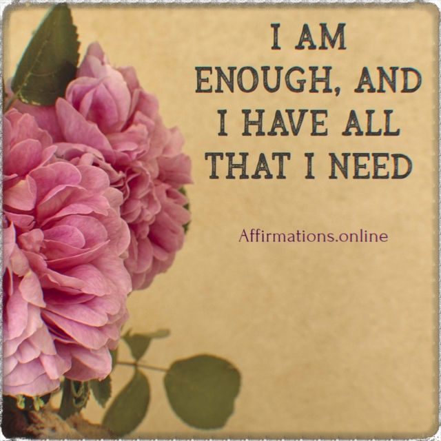 Positive affirmation from Affirmations.online - I am enough, and I have all that I need!