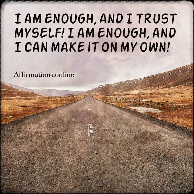 Positive affirmation from Affirmations.online - I am enough, and I trust myself! I am enough, and I can make it on my own!