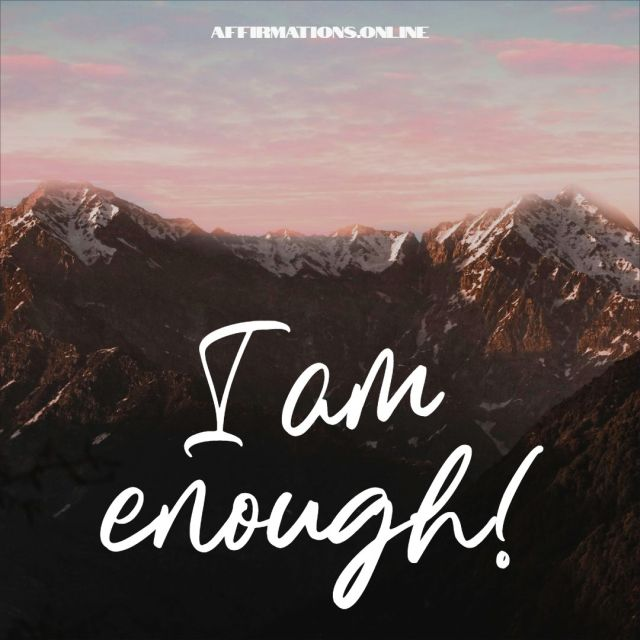 Positive Affirmation from Affirmations.online - I am enough!
