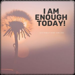 Positive affirmation from Affirmations.online - I am enough today!
