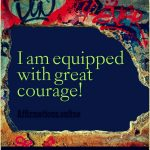 I am equipped with great courage!