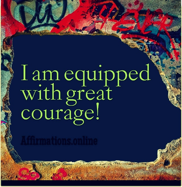 Positive affirmation from Affirmations.online - I am equipped with great courage!