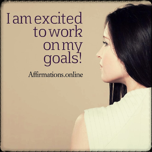 Positive affirmation from Affirmations.online - I am excited to work on my goals!