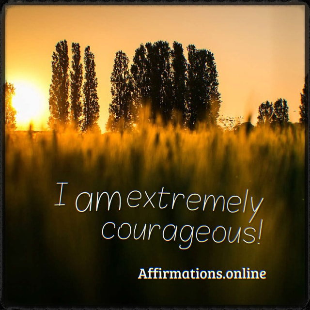Positive affirmation from Affirmations.online - I am extremely courageous!