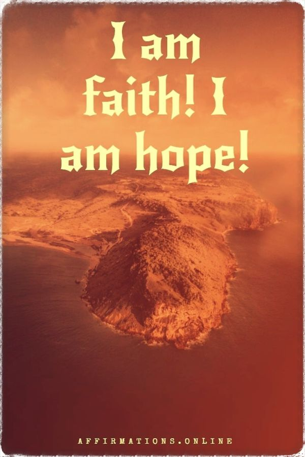 Positive affirmation from Affirmations.online - I am faith! I am hope!