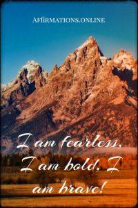 Positive affirmation from Affirmations.online - I am fearless; I am bold; I am brave!