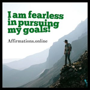 Positive affirmation from Affirmations.online - I am fearless in pursuing my goals!