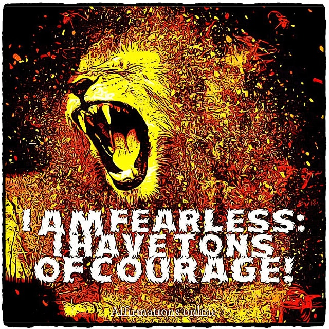 Positive affirmation from Affirmations.online - I am fearless: I have tons of courage!