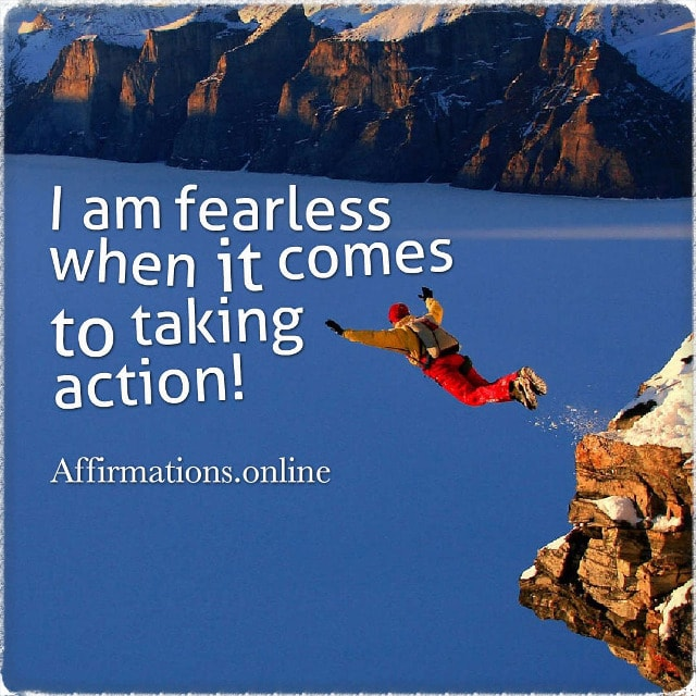 Positive affirmation from Affirmations.online - I am fearless when it comes to taking action!