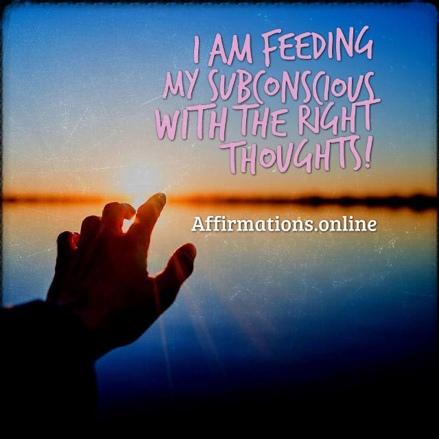 Positive affirmation from Affirmations.online - I am feeding my subconscious with the right thoughts!