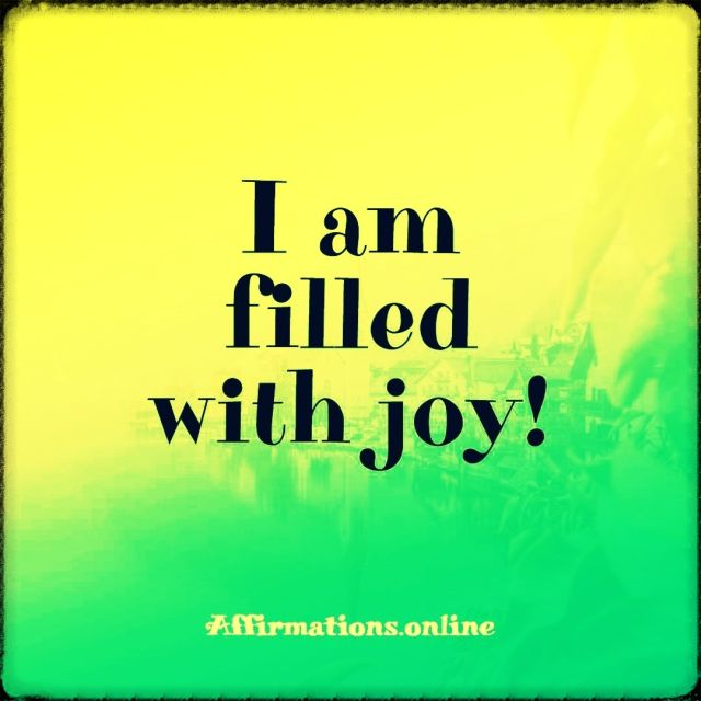 Positive affirmation from Affirmations.online - I am filled with joy!
