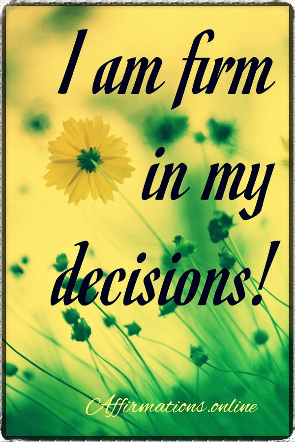 Positive affirmation from Affirmations.online - I am firm in my decisions!