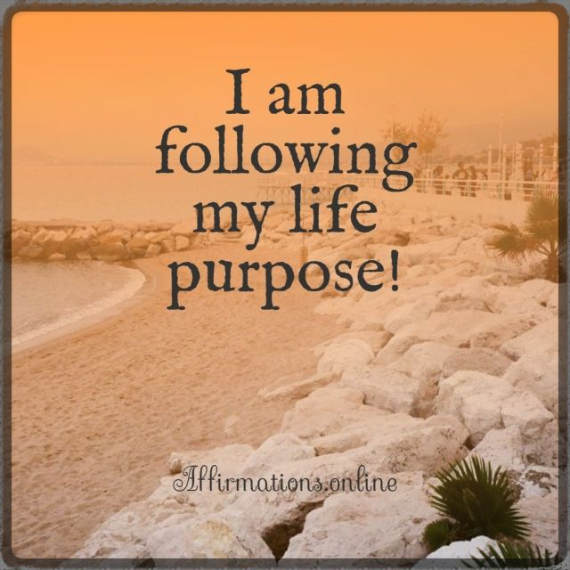 Positive affirmation from Affirmations.online - I am following my life purpose!