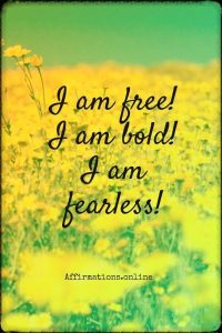 Positive affirmation from Affirmations.online - I am free! I am bold! I am fearless!