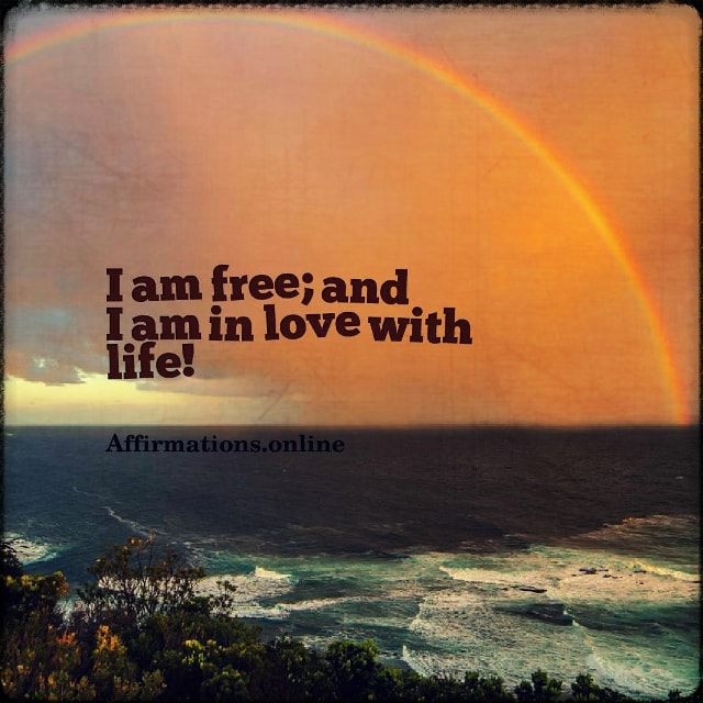 Positive affirmation from Affirmations.online - I am free; and I am in love with life!