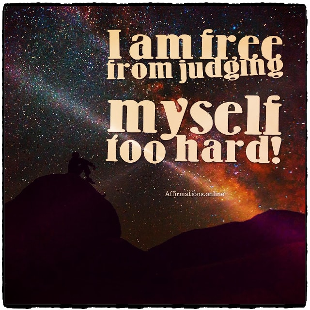 Positive affirmation from Affirmations.online - I am free from judging myself too hard!