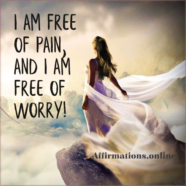 Positive affirmation from Affirmations.online - I am free of pain, and I am free of worry!