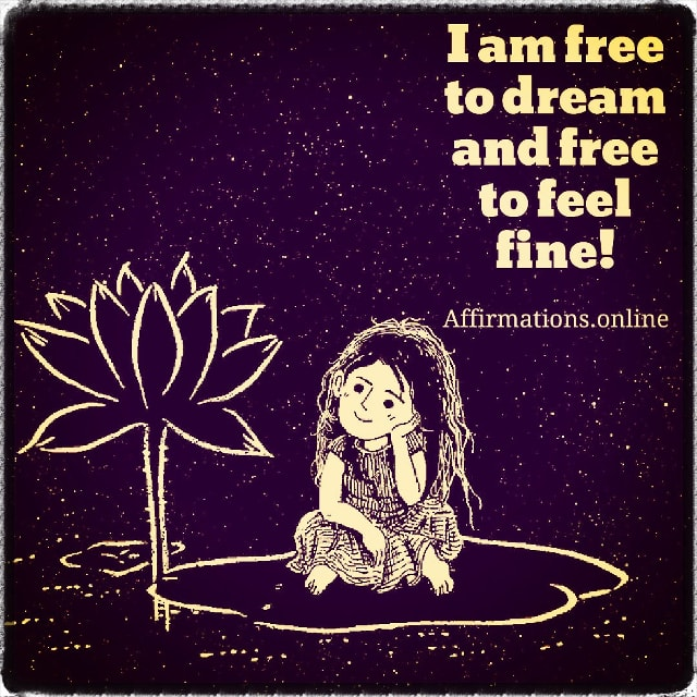 Positive affirmation from Affirmations.online - I am free to dream and free to feel fine!