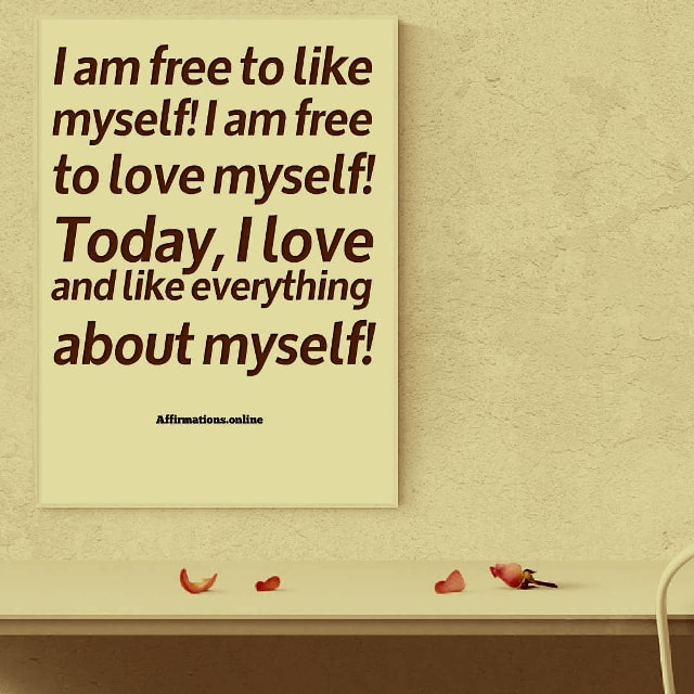 Positive affirmation from Affirmations.online - I am free to like myself! I am free to love myself! Today, I love and like everything about myself!