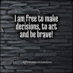 Positive affirmation from Affirmations.online - I am free to make decisions, to act and be brave!