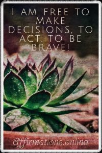 Positive affirmation from Affirmations.online - I am free to make decisions, to act, to be brave!