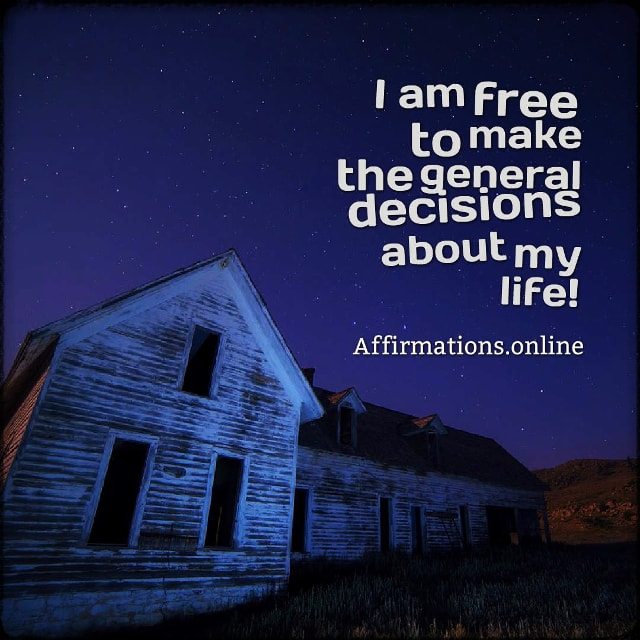Positive affirmation from Affirmations.online - I am free to make the general decisions about my life!