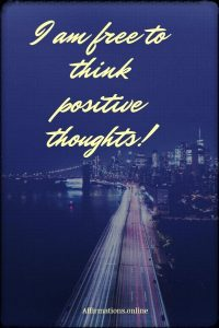 Positive affirmation from Affirmations.online - I am free to think positive thoughts!