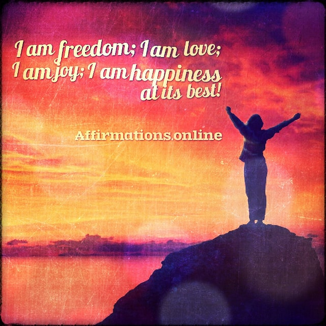 Positive affirmation from Affirmations.online - I am freedom; I am love; I am joy; I am happiness at its best!