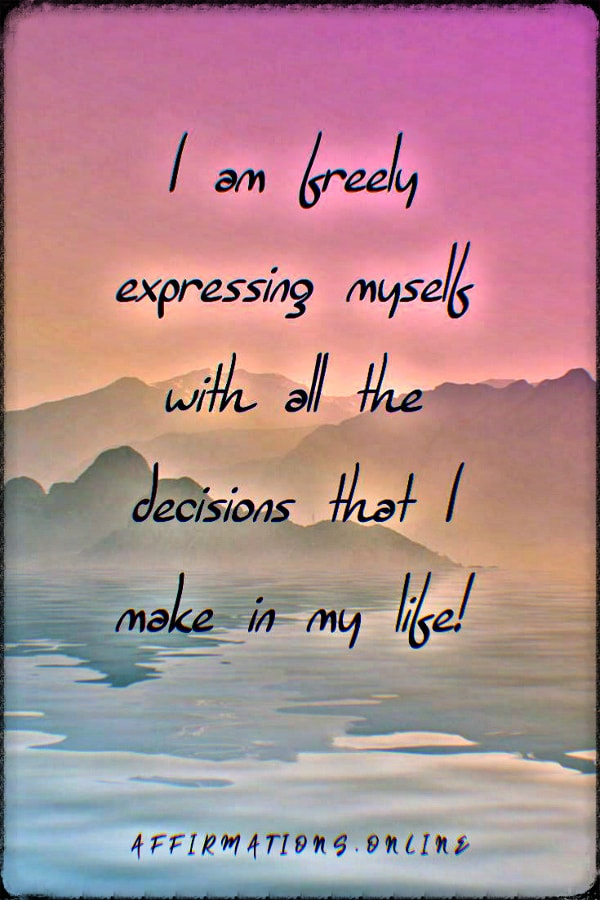 Positive affirmation from Affirmations.online - I am freely expressing myself with all the decisions that I make in my life!