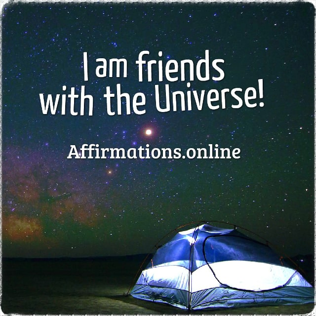 Positive affirmation from Affirmations.online - I am friends with the Universe!