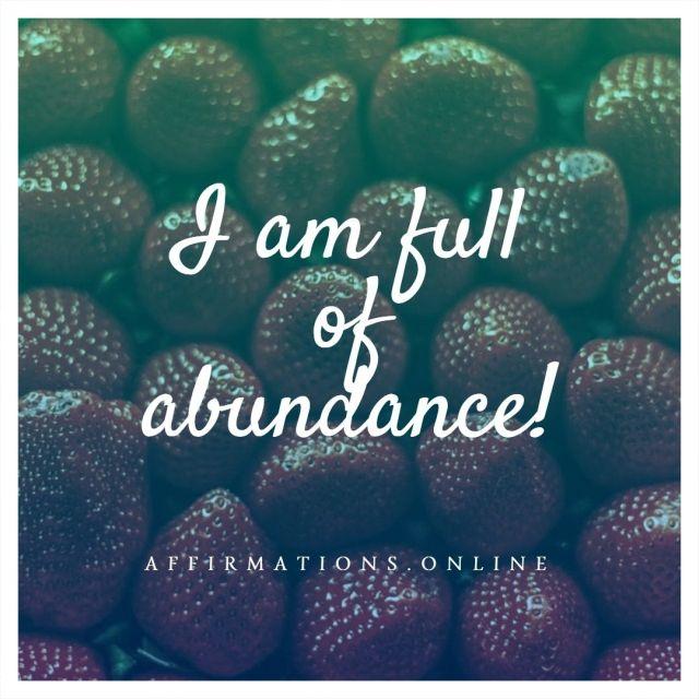 Positive affirmation from Affirmations.online - I am full of abundance!