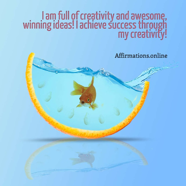 Image affirmation from Affirmations.online - I am full of creativity and awesome, winning ideas! I achieve success through my creativity!