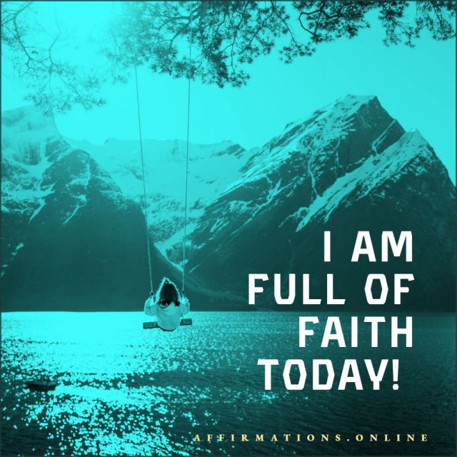 Positive Affirmation from Affirmations.online - I am full of faith today!