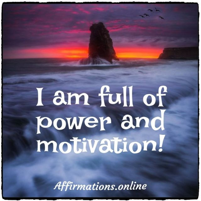 Positive affirmation from Affirmations.online - I am full of power and motivation!
