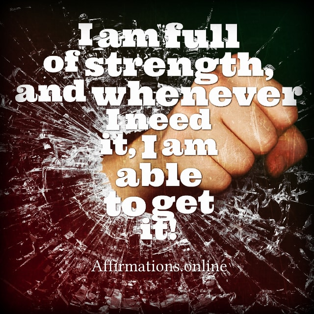 Positive affirmation from Affirmations.online - I am full of strength, and whenever I need it, I am able to get it!