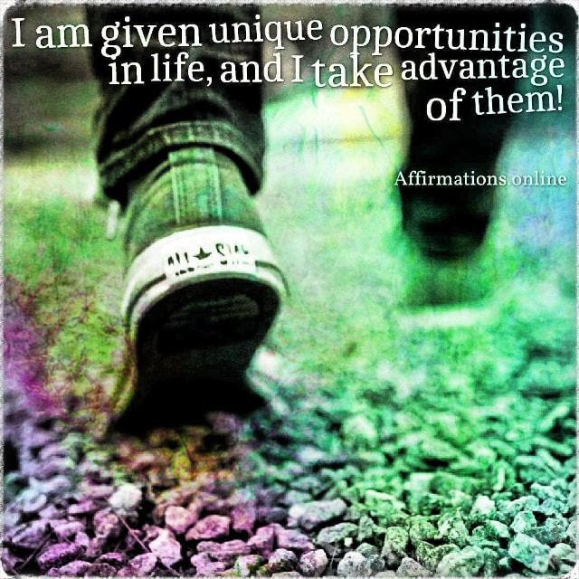 Positive affirmation from Affirmations.online - I am given unique opportunities in life, and I take advantage of them!