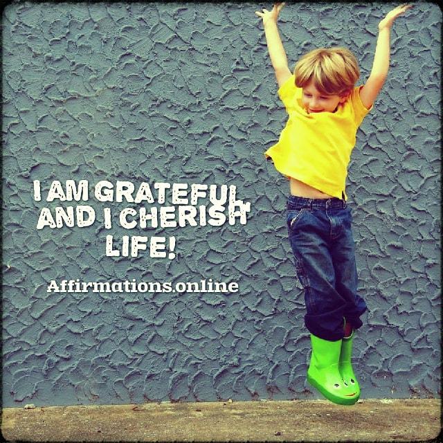 Positive affirmation from Affirmations.online - I am grateful, and I cherish life!