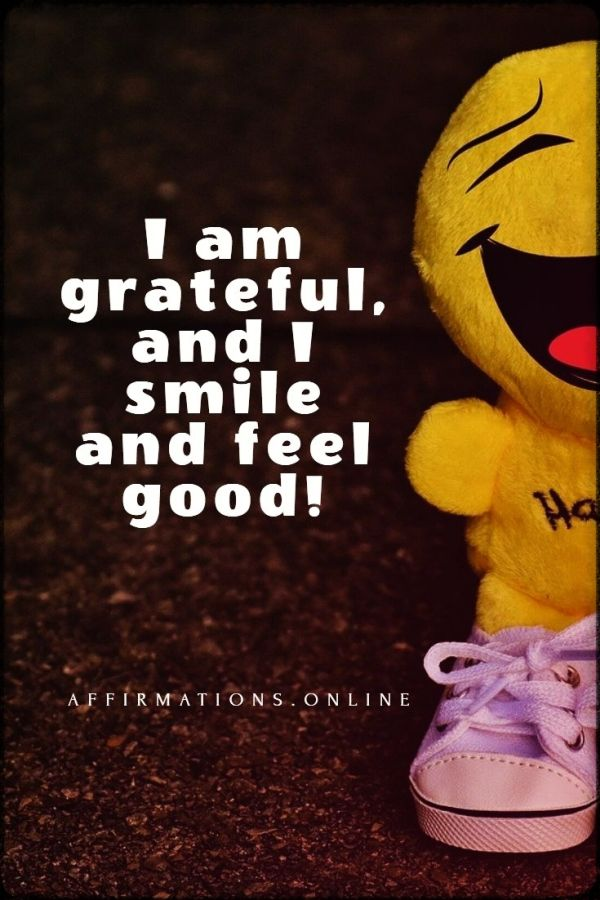 Positive affirmation from Affirmations.online - I am grateful, and I smile and feel good!
