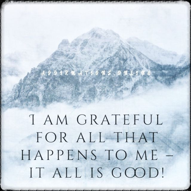 Positive affirmation from Affirmations.online - I am grateful for all that happens to me – it all is good!