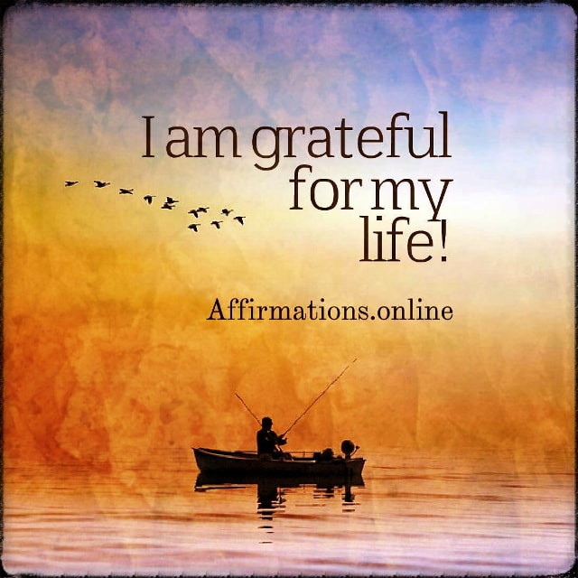 Positive affirmation from Affirmations.online - I am grateful for my life!